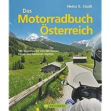 Das Motorradbuch Österreich: 100 Tagestouren von der Donau bis zu den höchsten Gipfeln