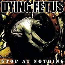 Stop at Nothing by Dying Fetus (2003-05-13)
