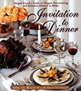 Invitation to Dinner: Abigail Kirsch's Guide to Elegant Entertaining and Delicious Dinners at home by Abigail Kirsch (1998-10-20)