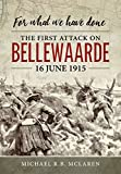 For What We Have Done: The First Attack on Bellewaarde, 16 June 1915 - Michael R.B. McLaren