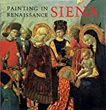 Painting in Renaissance Siena 1420-1500 by Keith Christiansen (1989-07-01)