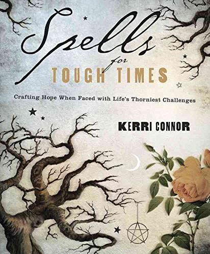 [Spells for Tough Times: Crafting Hope When Faced with Life's Thorniest Challenges] (By: Kerri Connor) [published: March, 2012]