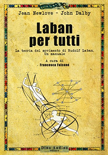 Laban per tutti. La teoria del movimento di Rudolf Laban. Un manuale (Manuali di Script) por Jean Newlove