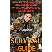 Survival Guide: How To Make Survial Bracelets, Belts, Whips, Weapons And Much More (English Edition)