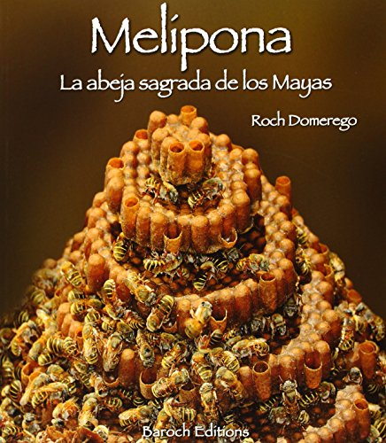 Melipona la Abeja Sagrada de Los Mayas (Esp)