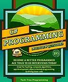 C#: Interview Questions & Programming, LV1 - The Fundamentals; BECOME A BETTER PROGRAMMER. Great for: web development, computer algorithms, app development, ... (Programming & Interview Questions Series)