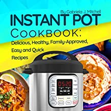 Instant Pot® Cookbook: Family-Approved, Delicious and Easy Recipes for Electric Pressure Cooker; Nutritional info (English Edition)