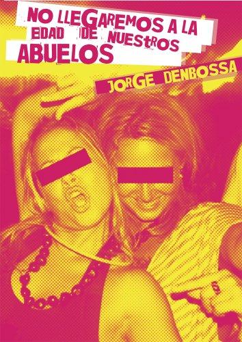NO LLEGAREMOS A LA EDAD DE NUESTROS ABUELOS por Jorge Denbossa