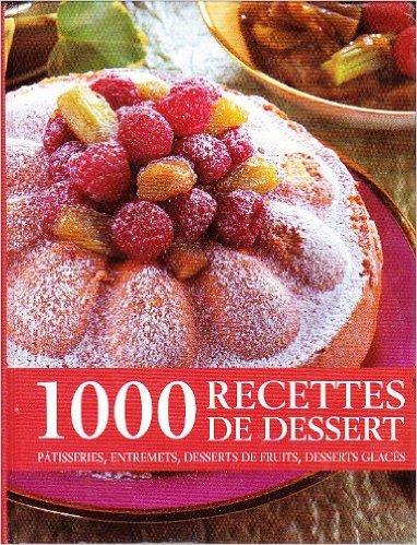 1000 recettes de dessert: pâtisseries, entremets, desserts de fruits, desserts glacés de ous la direction de Philippe CONTICINI ( 2000 )