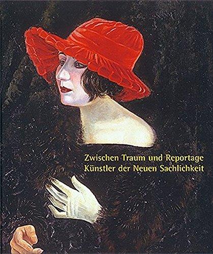 Zwischen Traum und Reportage: Künstler der Neuen Sachlichkeit. Malerei, Zeichnungen und Druckgrafik