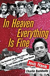 In Heaven Everything is Fine: The Unsolved Life of Peter Ivers and the Lost History of New Wave Theatre by Josh Frank (2008-08-12)