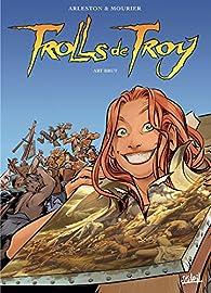 Trolls de Troy, tome 23 : Art brut par Christophe Arleston