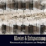 Klavier & Entspannung - Klaviermusik zum Entspannen und Wohlfühlen und Romantische Piano Musik für Spa, Yoga und Meditation