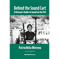 Behind the Sound Cart: A Veteran's Guide to Sound on the Set