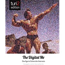 turi2 edition: Digital me: Das Ego in Zeiten des Internets.