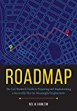 Roadmap: The Law Student's Guide to Preparing and Executing a Successful Plan for Emp...