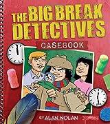 The Big Break Detectives Casebook