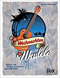 Weihnachten mit der Ukulele: Noten & TAB, Strumming-Patterns plus Grifftabelle.