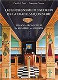 Les enseignements secrets de la Franc-Maçonnerie : Arcana Arcanorum de Memphis et Misraïm