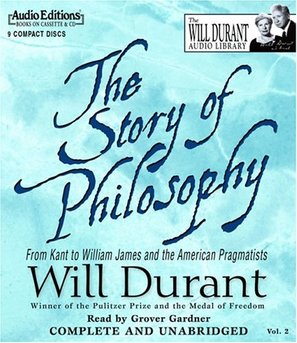 The Story of Philosophy: From Kant to William James and the American Pragmatists: 2