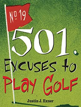 501 Excuses to Play Golf par [Exner, Justin J]