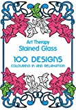 Art Therapy: Stained Glass: 100 Designs for Colouring in and Relaxation