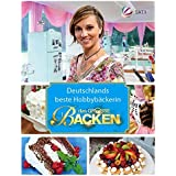 Das große Backen: Deutschlands beste Hobbybäckerin - Das Siegerbuch 2015
