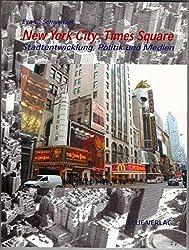 New York City: Times Square: Stadtentwicklung, Politik und Medien (Edition Stadt und Region)