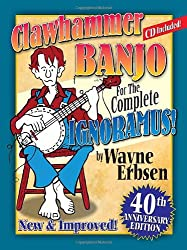 Clawhammer Banjo For The Complete Ignoramus!: 40th Anniversary Edition