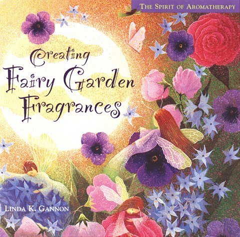 Creating Fairy Garden Fragrances (The Spirit of aromatherapy) by Linda Gannon (2003-09-29)