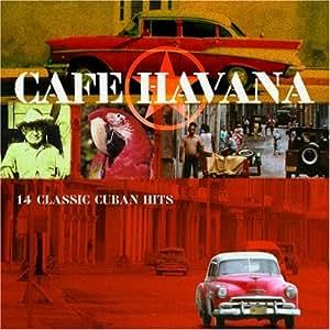 Cafe Havana - 14 Authentic Classic Cuban Hits