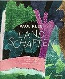 Paul Klee - Landschaften: Eine kleine Reise ins Land der besseren Erkenntnis -