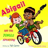 Books for Kids: 'ABIGAIL AND THE JUNGLE ADVENTURE' (Teaches your kid to explore the world, Funny, Values eBook, Animal Habitats, Sleep, Preschool, Early ... (Abigail and the Magical Bicycle Book 1)