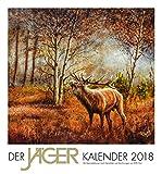 Jäger Kalender 2018: Reproduktionen authentischer Jagdmotive nach Gemälden und Zeichnungen