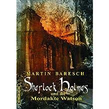 SHERLOCK HOLMES UND DIE MORDAKTE WATSON (SHERLOCK HOLMES BEI THRILLKULT 3)