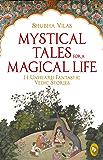 Mystical Tales For A Magical Life: 11 Unheard Fantastic Vedic Stories