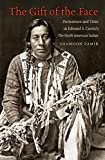 The Gift of the Face: Portraiture and Time in Edward S. Curtis's The North American Indian (English Edition)