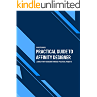 Practical Guide to Affinity Designer: Learn Affinity Designer through practical projects