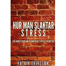 Hur man slaktar stress: En arbetsbok med kunskap, tips & verktyg (Swedish Edition)