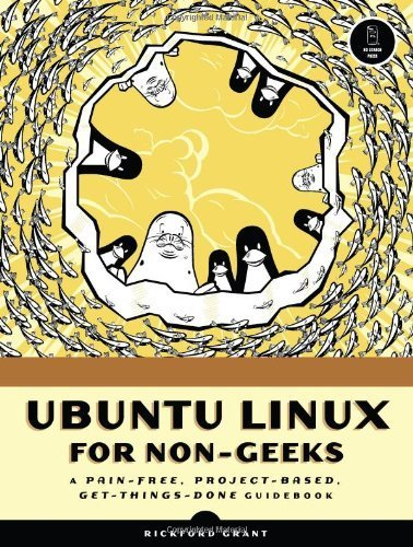Ubuntu Linux for Non-Geeks: A Pain-Free, Project-Based, Get-Things-Done Guidebook: A Pain-free, Project-based Get-things-done Guidebook, Book/CD Package by Rickford Grant (2006) Paperback