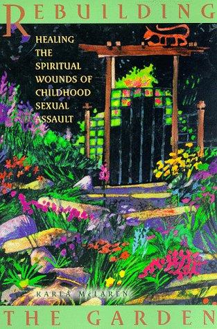 Rebuilding the Garden: Healing the Spiritual Wounds of Childhood Sexual Assault por Karla McLaren