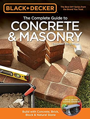 Black + Decker The Complete Guide to Concrete + Masonry, 4th Edition: Build with Concrete, Brick, Block + Natural Stone (Black + Decker Complete Guide To...)