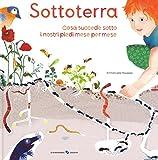 Scarica Libro Sottoterra Per conoscere cosa succede sotto i nostri piedi mese per mese Ediz illustrata (PDF,EPUB,MOBI) Online Italiano Gratis