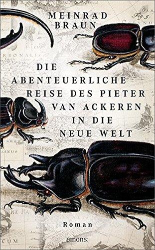 Die abenteuerliche Reise des Pieter van Ackeren in die neue Welt: Roman