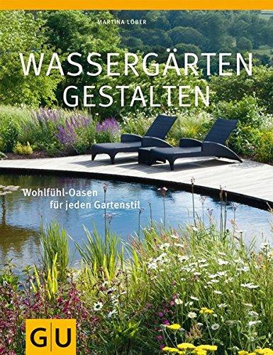 Wassergärten gestalten: Gestaltungsideen für jeden Standort (GU Große Gartenratgeber)