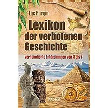 Lexikon der verbotenen Geschichte: Verheimlichte Entdeckungen von A bis Z