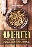 Hundefutter: 35 leckere Hundefutter-Rezepte schnell selbst gemacht mit dieser artgerechten Ernährung für Hunde. Tipps wie Sie ihren Hund gesund mit BARF ernähren und Krankheiten natürlich heilen