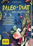 Paleo-Diät für Einsteiger: Die neue Steinzeitküche - pur genießen, gesund abnehmen (GU Einzeltitel Gesunde Ernährung)