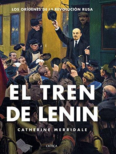 El tren de Lenin: Los orígenes de la revolución rusa (Memoria Crítica) por Catherine Merridale