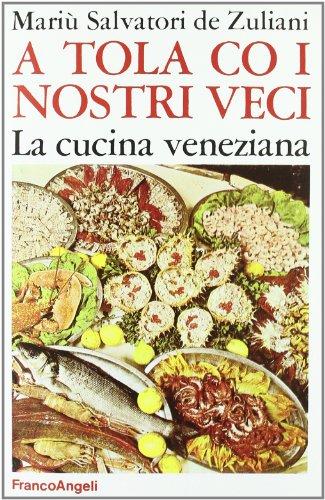 A tola co i nostri veci. La cucina veneziana